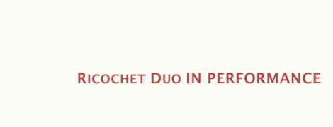 Ricochet Duo Website IN PERFORMANCE